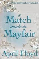 A Match Made in Mayfair ebook by APRIL FLOYD