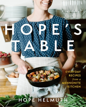 Hope's Table - Everyday Recipes from a Mennonite Kitchen eBook by Hope Helmuth