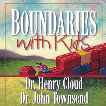 Boundaries with Kids - How Healthy Choices Grow Healthy Children audiobook by Henry Cloud,John Townsend