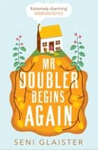 Mr Doubler Begins Again: The best uplifting, funny and feel-good book for 2019 ebook by Seni Glaister