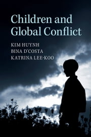 Children and Global Conflict ebook by Kim Huynh,Bina D'Costa,Katrina Lee-Koo