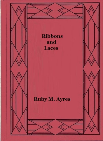 Ribbons and Laces ebook by Ruby M. Ayres