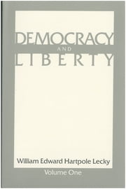 Democracy and Liberty - In Two Volumes ebook by William Edward Hartpole Lecky