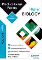 Higher Biology: Practice Papers for SQA Exams ebook by Graham Moffat, Billy Dickson