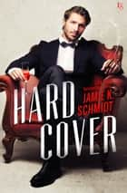 Hard Cover - A Novel eBook by Jamie K. Schmidt