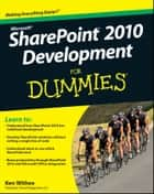 SharePoint 2010 Development For Dummies ebook by Ken Withee