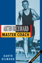 Arthur Lydiard - Master Coach ebook by Garth Gilmour