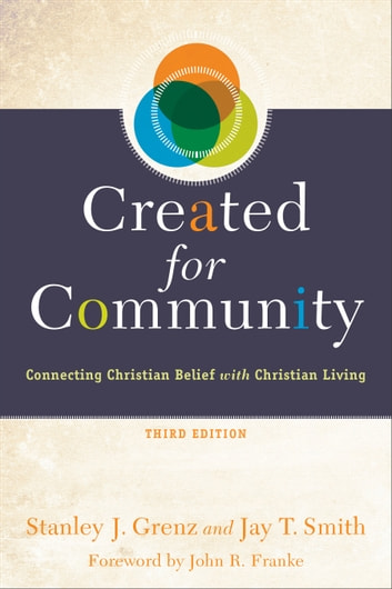 Created for Community - Connecting Christian Belief with Christian Living ebook by Stanley J. Grenz,Jay T. Smith