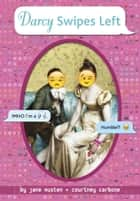 Darcy Swipes Left ebook by Jane Austen, Courtney Carbone