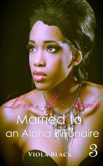 Married to an Alpha Billionaire 3 - Love Me Again ebook by Viola Black