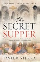 The Secret Supper ebook by Javier Sierra