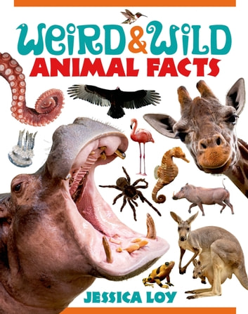 Weird & Wild Animal Facts ebook by Jessica Loy
