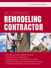 Be a Successful Remodeling Contractor ebook by Woodson, R.