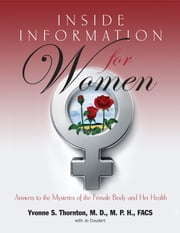 Inside Information for Women - Answers to the Mysteries of the Female Body and Her Health ebook by Yvonne S. Thornton, M. D.,Jo Coudert