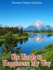 Six Words to Happiness: My Way ebook by Truman Godwin
