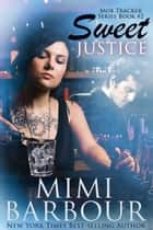 Sweet Justice - The Mob Tracker Series, #2 ebook by MImi Barbour