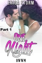 One Night (Part 1) ebook by Erica Storm