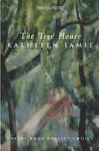 The Tree House ebook by Kathleen Jamie