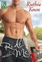 Ride with Me - A Novel ebook by Ruthie Knox
