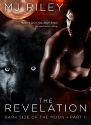 The Revelation - Dark Side of the Moon, #2 ebook by MJ Riley
