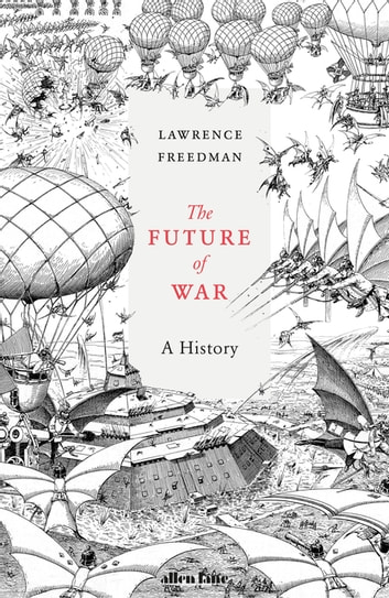 The Future of War - A History ebook by Sir Lawrence Freedman