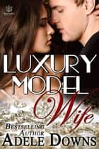 Luxury Model Wife ebook by Adele Downs