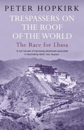 Trespassers on the Roof of the World - The Race for Lhasa ebook by Peter Hopkirk