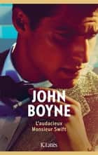 L'audacieux Monsieur Swift ebook by John Boyne