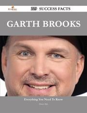 Garth Brooks 229 Success Facts - Everything you need to know about Garth Brooks ebook by Dawn May