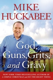 God, Guns, Grits, and Gravy ebook by Mike Huckabee