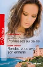 Promesses au palais - Rendez-vous avec son ennemi - T3 - Destins princiers ebook by Leanne Banks, Susan Crosby