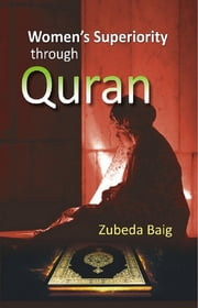 Women's Superiority ....Through Quran ebook by Zubeda Dr Baig