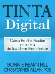 TINTA DIGITAL - Cómo escribir ficcion en la era de los libros electrónicos ebook by Bonnie Hearn Hill,Christopher Allan Poe