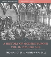 A History of Modern Europe Volume 2: From the Fall of Constantinople to the War of Crimea A.D. 1453-1900, ebook by Arthur Hassall & Thomas Henry Dyer