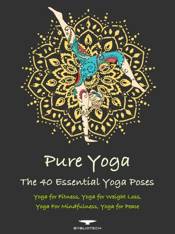 Pure Yoga - The 40 Essential Yoga Poses - Yoga for Fitness, Yoga for Weight Loss, Yoga for Mindfulness, Yoga for Peace ebook by Xander Price