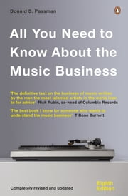 All You Need to Know About the Music Business - Eighth Edition ebook by Donald S Passman