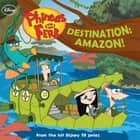 Phineas and Ferb: Destination: Amazon! ebook by Disney Book Group, Scott Peterson