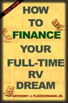 How To Finance Your Full-Time RV Dream ebook by ACDAIncOrg