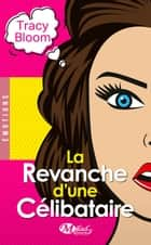 La Revanche d'une célibataire ebook by Tracy Bloom