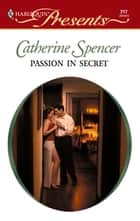 Passion in Secret ebook by Catherine Spencer