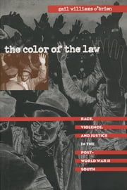 The Color of the Law - Race, Violence, and Justice in the Post-World War II South ebook by Gail Williams O'Brien