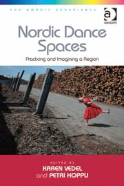 Nordic Dance Spaces - Practicing and Imagining a Region ebook by Professor Karen Vedel,Professor Petri Hoppu,Dr Jonas Harvard