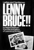 Ladies and Gentlemen, Lenny Bruce!! ebook by Lawrence Schiller