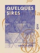 Quelques sires ebook by Léon Cladel