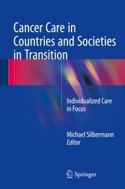 Cancer Care in Countries and Societies in Transition - Individualized Care in Focus ebook by Michael Silbermann