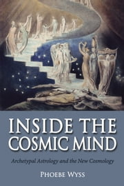 Inside the Cosmic Mind - Archetypal Astrology and the New Cosmology ebook by Phoebe Wyss