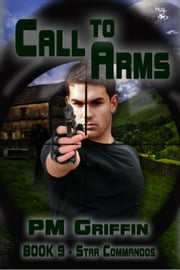 Call to Arms - The Star Commandos, #9 ebook by P.M. Griffin