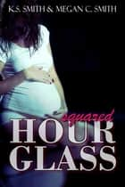 Hourglass Squared ebook by K.S. and Megan C. Smith