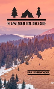 The Appalachian Trail Girl's Guide ebook by Megan Maxwell