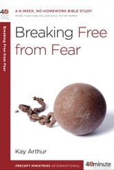 Breaking Free from Fear ebook by Kay Arthur
